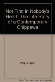 Not First in Nobody's Heart: The Life Story of a Contemporary Chippewa