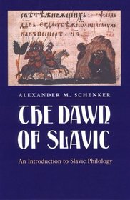 The Dawn of Slavic : An Introduction to Slavic Philology (Yale Language Series)