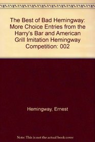 Best Of Bad Hemingway, Vol 2: More Choice Entries from Harry's Bar  American Grill Imitation Hemingway Competition