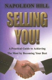Selling You! A Practical Guide to Achieving the Most by Becoming Your Best