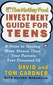 The Motley Fool Investment Guide for Teens : 8 Steps to Having More Money Than Your Parents Ever Dreamed Of (Motley Fool)