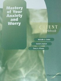 Mastery of Your Anxiety and Worry: Client Workbook (therapy works)