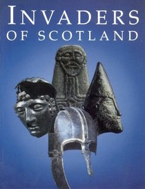 Invaders of Scotland: An Introduction to the Archaeology of the Romans, Scots, Angles, and Vikings, Highlighting the Monuments in the Care of the Secretary ... State for (Historic Buildings and Monuments)