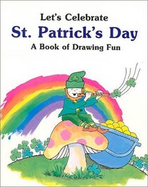 Let's Celebrate St. Patrick's Day: A Book of Drawing Fun