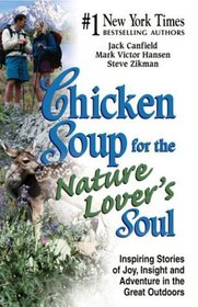 Chicken Soup for the Nature Lover's Soul : Inspiring Stories of Joy, Insight and Adventure in the Great Outdoors (Canfield, Jack)