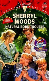 Natural Born Trouble (And Baby Makes Three, Bk 6) (Silhouette Special Edition, No 1156)