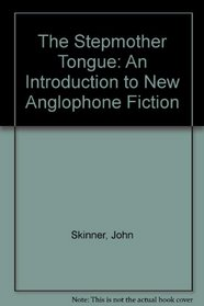 The Stepmother Tongue : An Introduction to New Anglophone Fiction