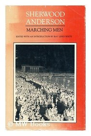 Marching men: a critical text (His The major fiction of Sherwood Anderson)