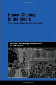 Human Cloning in the Media: From Science Fiction to Science Practice (Genetics and Society)