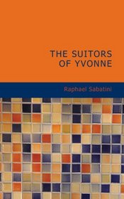 The Suitors of Yvonne: Being a Portion of the Memoirs of the Sieur Gaston