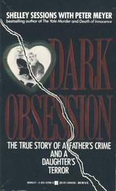 Dark Obsession: The True Story of a Father's Crime and a Daughter's Terror