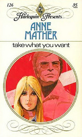 Take What You Want (Harlequin Presents, No 126)