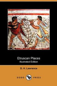 Etruscan Places (Illustrated Edition) (Dodo Press)