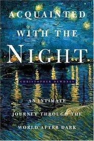 Acquainted with the Night : An Hour by Hour Celebration of the Art, Science, and Culture of Nighttime