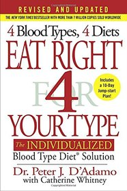 Eat Right 4 Your Type (Revised and Updated): The Individualized Blood Type Diet� Solution