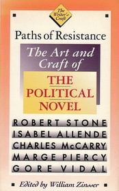 Paths of Resistance: The Art and Craft of the Political Novel (The Writer's Craft, Vol 4)