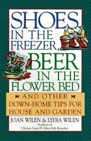 Shoes in the Freezer, Beer in the Flower Bed : And Other Down-Home Tips for House and Garden