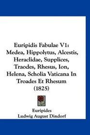 Euripidis Fabulae V1: Medea, Hippolytus, Alcestis, Heraclidae, Supplices, Traodes, Rhesus, Ion, Helena, Scholia Vaticana In Troades Et Rhesum (1825)