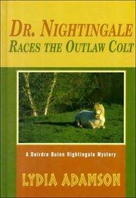 Dr. Nightingale Races the Outlaw Colt (Deirdre Quinn, Bk 9)(Large Print)