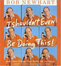 I Shouldn't Even Be Doing This! and Other Things That Strike Me as Funny (Audio CD) (Abridged)