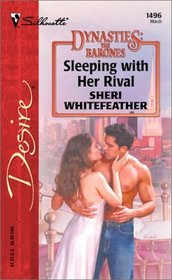 Sleeping with Her Rival (Dynasties: The Barones, Bk 3) (Silhouette Desire, No 1496)
