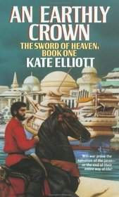 An Earthly Crown (Sword of Heaven, Bk 1)