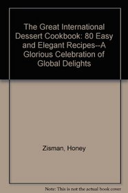 The Great International Dessert Cookbook: 80 Easy and Elegant Recipes--A Glorious Celebration of Global Delights