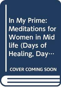In My Prime: Meditations for Women in Midlife (Days of Healing, Days of Change)