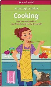 A Smart Girl's Guide: Cooking: How to Make Food for Your Friends, Your Family & Yourself (Smart Girl's Guides)