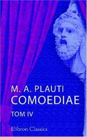M. A. Plauti Comoediae: Tom 4 (Latin Edition)
