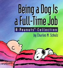 Being A Dog Is A Full Time Job (A Peanuts Collection)