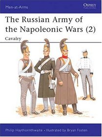 The Russian Army of the Napoleonic Wars (2) : Cavalry 1799-1814 (Men-At-Arms Series, 189)