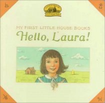 Hello, Laura (My First Little House Books Series)