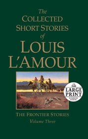 The Collected Short Stories of Louis L'Amour, Volume 3: The Frontier Stories (Random House Large Print)