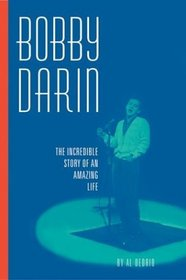 Bobby Darin: The Incredible Story of an Amazing Life