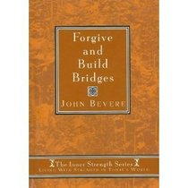 Forgive and Build Bridges (Inner Strenght Series, 3)