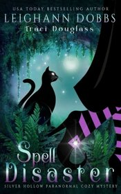 Spell Disaster (Silver Hollow Paranormal Cozy Mystery Series) (Volume 2)