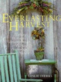 Everlasting Harvest: Making Distinctive Arrangements & Elegant Decorations from Nature