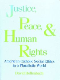 Justice, Peace, and Human Rights: American Catholic Social Ethics in a Pluralistic World