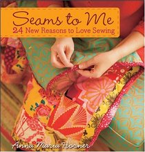 Seams to Me : 24 New Reasons to Love Sewing