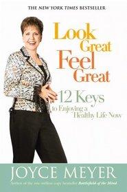 Look Great, Feel Great : 12 Keys to Enjoying a Healthy Life Now