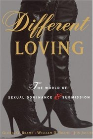 Different Loving : A Complete Exploration of the World of Sexual Dominance and Submission