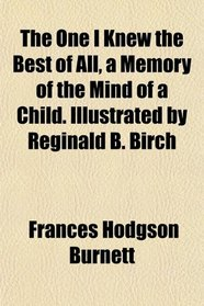 The One I Knew the Best of All, a Memory of the Mind of a Child. Illustrated by Reginald B. Birch