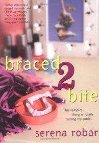 Braced 2 Bite (Half-Blood Vampire, Bk 1)