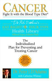 Cancer: Fight It with the Blood Type Diet (Eat Right for Your Type Health Library)