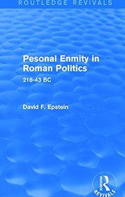 Personal Enmity in Roman Politics (Routledge Revivals): 218-43 BC