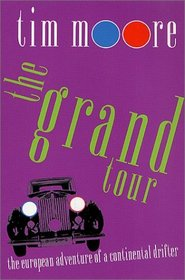 The Grand Tour : The European Adventure of a Continental Drifter