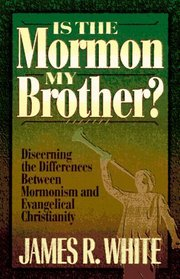 Is the Mormon My Brother? Discerning the Differences Between Mormonism and Evangelical Christianity