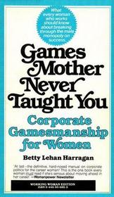 Games Mother Never Taught You - Corporate Gamesmanship for Women
