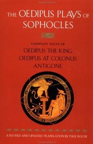 The Oedipus Plays of Sophocles : Oedipus the King; Oedipus at Colonus; Antigone